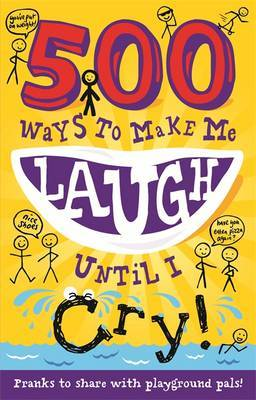 500 Ways to Make Me Laugh Until I Cry!