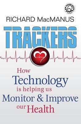 Trackers: How Technology is Helping Us Monitor & Improve Our Health