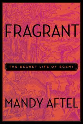 Fragrant The Secret Life of Scent