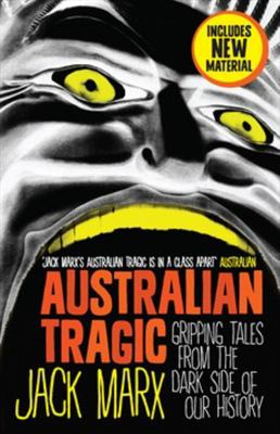 Australian Tragic: Gripping Tales from the Dark Side of Our History