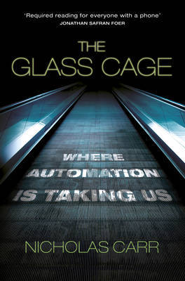 Glass Cage Where Automation Is Taking Us