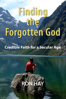 Finding the Forgotten God: Credible Faith for a Secular Age