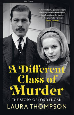 A Different Class Of Murder - The Story Of Lord Lucan