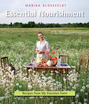 Essential Nourishment: Recipes from My Estonian Farm