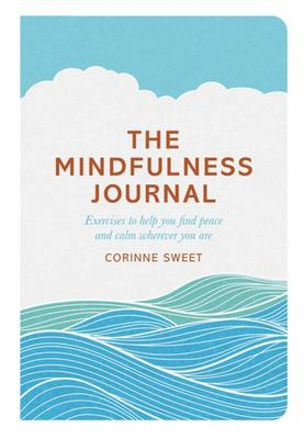 Mindfulness Journal: Exercises to Find Peace and Calm Wherever You are