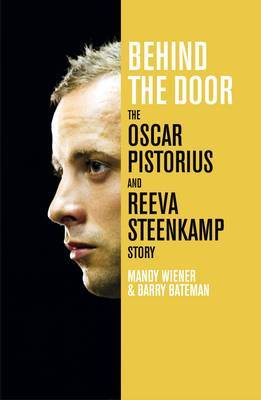 Behind the Door : The Oscar Pistorius and Reeva Steenkamp Story