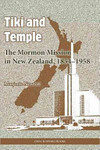Tiki and TempleThe Mormon Mission in New Zealand, 1854-1958