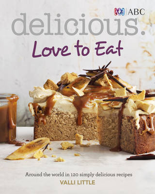 Delicious Love to Eat: Around the World in 120 Simply Delicious Recipes
