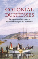 Colonial DuchessesThe Migration of Irish Women to New South Wales Before the Great Famine