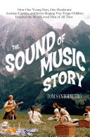 The Sound of Music Story How A Beguiling Young Novice, A Handsome Austrian Captain, and Ten Singing Von Trapp Children Inspired the Beloved Film of All Time