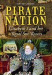 Pirate Nation: Elizabeth I and Her Royal Sea Rovers