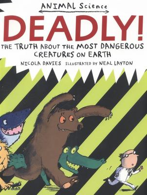Deadly !: The Truth About the Most Dangerous Creatures on Earth
