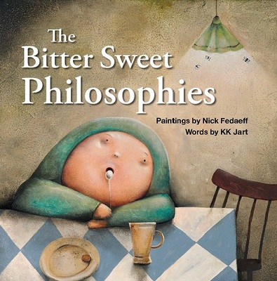 The Bitter Sweet Philosophies: A Quirky Book for Grown-Ups