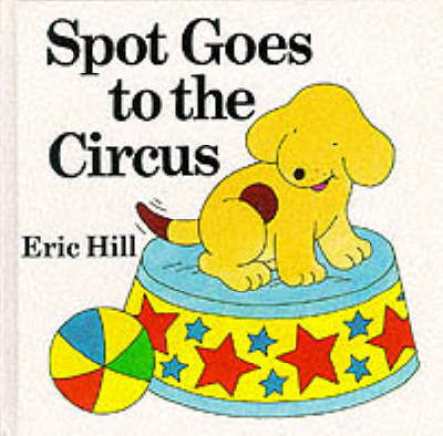Spot Goes to the Circus (Lift the Flap)