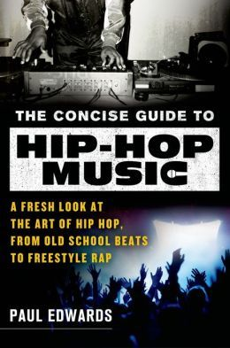 The Concise Guide to Hip-Hop Music A Fresh Look at the Art of Hip Hop, from Old-School Beats to Freestyle Rap