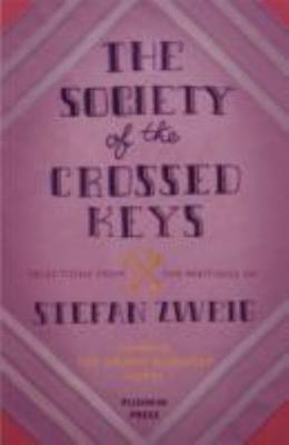 Society of the Crossed Keys - Selections from the Writings of Stefan Zweig, Inspirations for the Grand Budapest Hotel