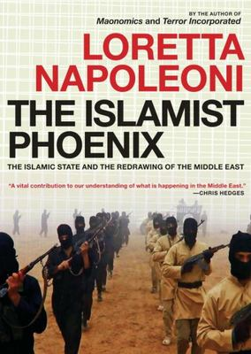 Islamic Phoenix - IS and the Redrawing of the Middle East