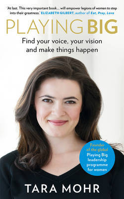 Playing Big: Find Your Voice, Your Vision and Make Things Happen