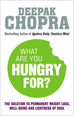 What Are You Hungry For?The Chopra Solution to Permanent Weight Loss, Well-Being and Lightness of Soul