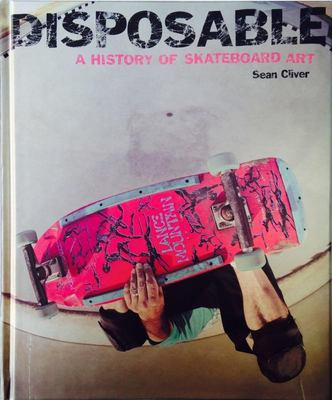 Disposable a History of Skateboard Art (Hardcover)