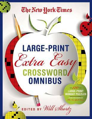 The New York Times Large-Print Extra Easy Crossword Puzzle Omnibus: 120 Large-Print Puzzles from the Pages of the New York Times