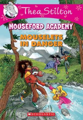 Mouselets in Danger (Thea Stilton: Mouseford Academy #3)