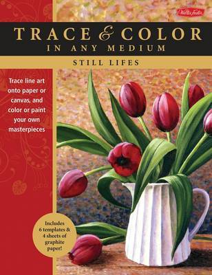 Still Lifes: Trace Line Art onto Paper or Canvas, and Color or Paint Your Own Masterpieces