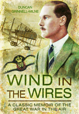 Wind in the Wires: A Classic Memoir of the Great War in the Air