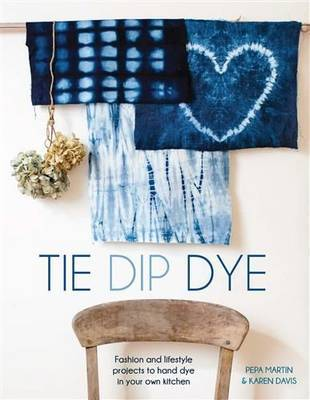 Tie Dip Dye - Fashion and Lifestyle Projects to Hand Dye in Your Home