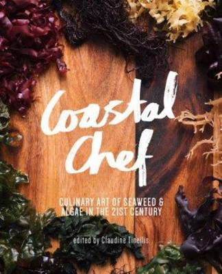 Coastal Chef: The Culinary Art of Seaweed and Algae in the 21st Century
