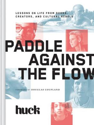 Paddle Against the Flow - Lessons on Life from Doers, Creators, and Culture-Shakers