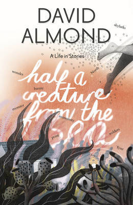 Half a Creature from the Sea: A Life in Stories (HB)