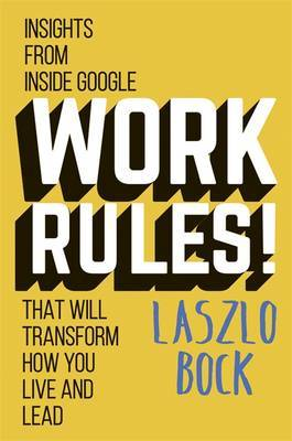 Work Rules! Insights from Inside Google That Will Transform How You Live and Lead
