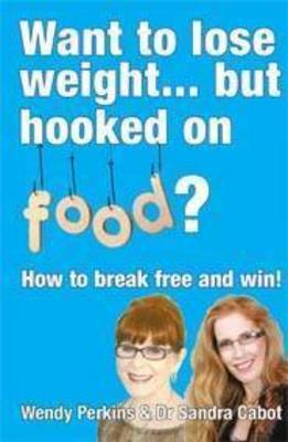 Want to Lose Weight... But Hooked on Food?: How to Break Free and Win!