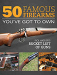 50 Famous Firearms You've Got to OwnRick Hacker's Bucket List of Guns