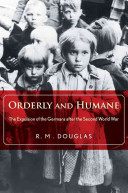 Orderly and HumaneThe Expulsion of the Germans After the Second World War