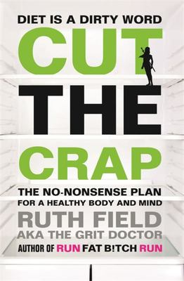Cut the Crap: The No-Nonsense Plan for a Healthy Body and Mind ... Forever