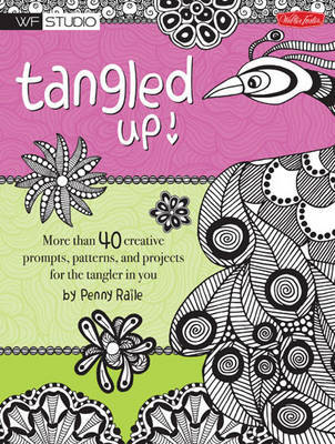 Tangled Up!: More Than 40 Creative Prompts, Patterns, and Projects for the Tangler in You