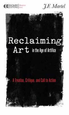 Reclaiming Art in the Age of Artifice - A Treatise Critique and Call to Action