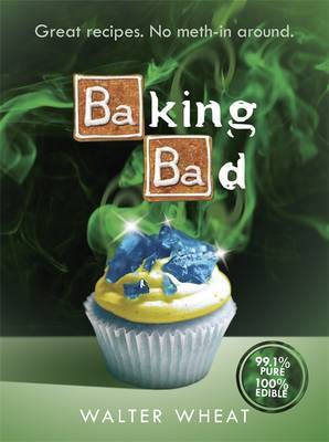 Baking Bad Great Recipes. No Meth-In Around