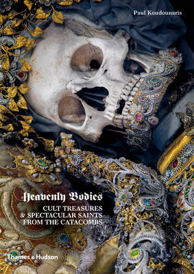 Heavenly Bodies - Cult Treasures and Spectacular Saints from the Catacombs