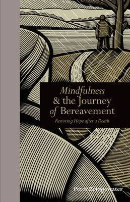 Mindfulness and the Journey of Bereavement Restoring Hope After a Death