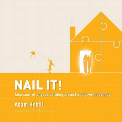 Nail It!Take Control of Your Building Project and Save Thousands