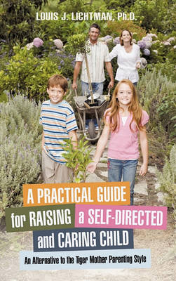 A Practical Guide for Raising a Self-Directed and Caring Child: An Alternative to the Tiger Mother Parenting Style
