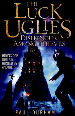 Dishonour Among Thieves: (The Luck Uglies #2)
