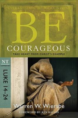Be Courageous ( Luke 14- 24 ): Take Heart from Christ's Example