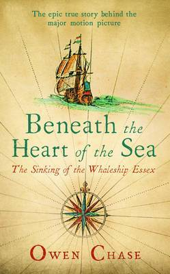 Beneath the Heart of the Sea: The Sinking of the Whaleship Essex