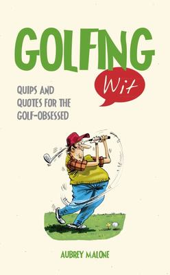 Golfing Wit: Quips and Quotes for the Golf - Obsessed