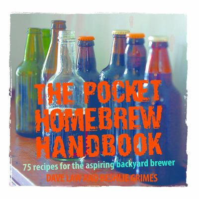 The Pocket Homebrew Handbook: 75 Recipes for the Aspiring Backyard Brewer