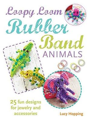 Loopy Loom Rubber Band Animals25 Fun Designs for Jewelry, Keyrings and Accessories